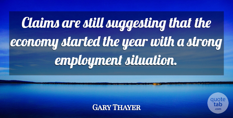 Gary Thayer Quote About Claims, Economy, Employment, Strong, Suggesting: Claims Are Still Suggesting That...