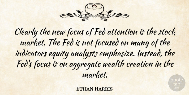 Ethan Harris Quote About Aggregate, Attention, Clearly, Creation, Equity: Clearly The New Focus Of...