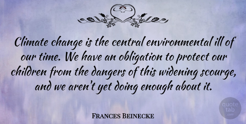 Frances Beinecke Quote About Central, Change, Children, Climate, Dangers: Climate Change Is The Central...