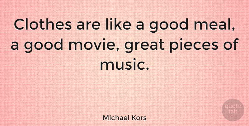 Michael Kors Quote About Fashion, Clothes, Good Movie: Clothes Are Like A Good...
