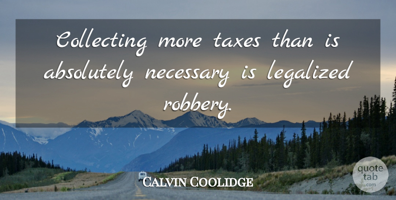 Calvin Coolidge Quote About Presidential, Liberty, Taxation: Collecting More Taxes Than Is...
