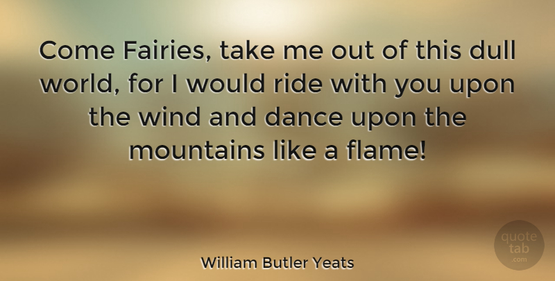 William Butler Yeats Come Fairies Take Me Out Of This Dull World