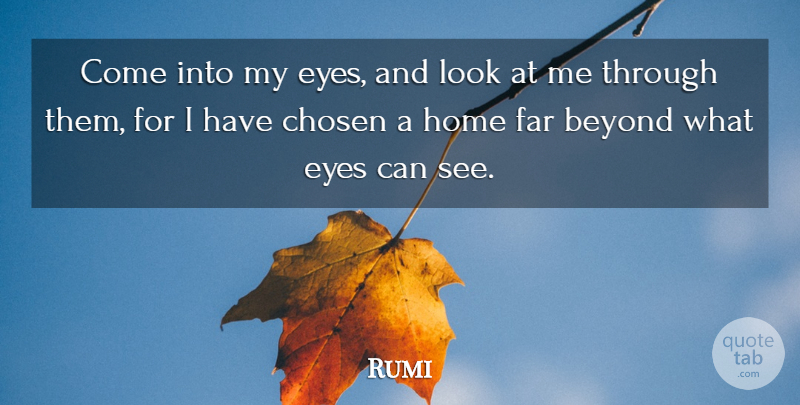 Rumi Quote About Eye, Home, Looks: Come Into My Eyes And...