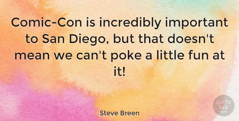 Steve Breen Quote About Incredibly, Poke, San: Comic Con Is Incredibly Important...