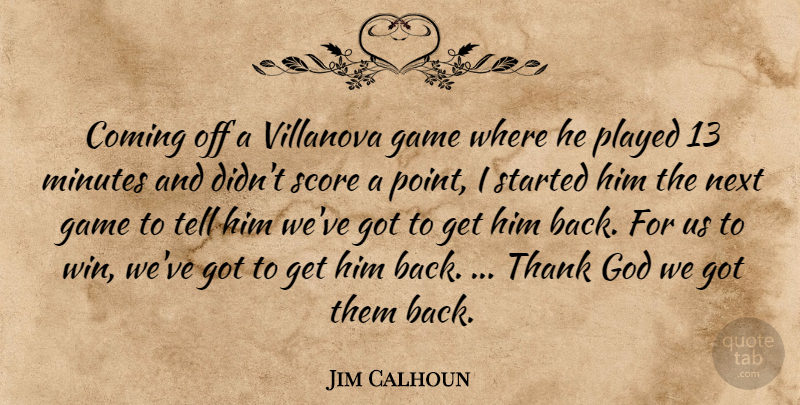 Jim Calhoun Quote About Coming, Game, God, Minutes, Next: Coming Off A Villanova Game...