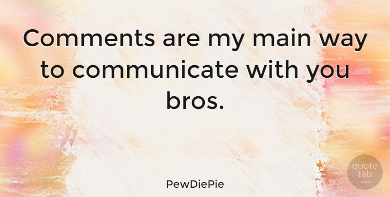 PewDiePie Quote About undefined: Comments Are My Main Way...