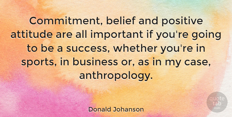 Donald Johanson Quote About Sports, Attitude, Commitment: Commitment Belief And Positive Attitude...