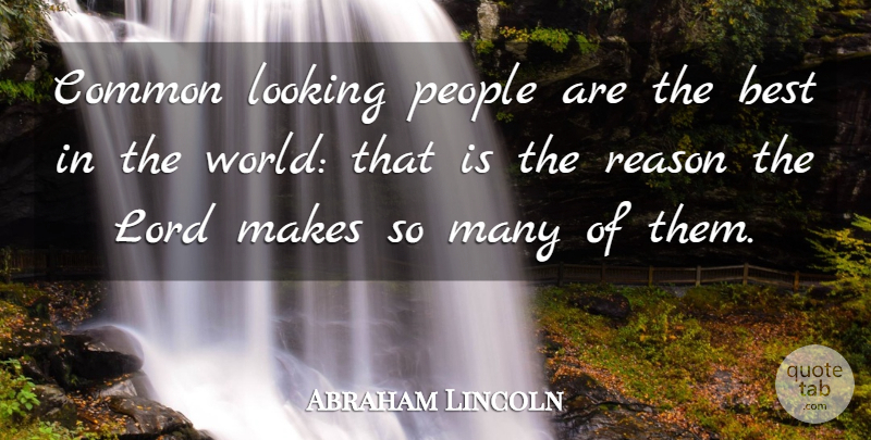 Abraham Lincoln Quote About Motivational, Success, Humor: Common Looking People Are The...