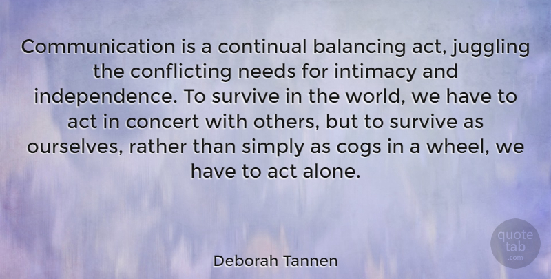 Deborah Tannen Quote About Communication, Independence, World: Communication Is A Continual Balancing...