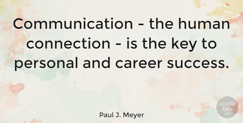 Paul J. Meyer Quote About Communication, Careers, Keys: Communication The Human Connection Is...