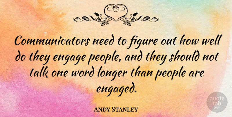 Andy Stanley Quote About People, Needs, Figures: Communicators Need To Figure Out...