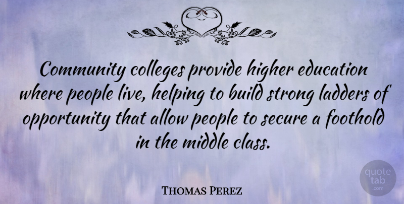 Thomas Perez Quote About Strong, Opportunity, College: Community Colleges Provide Higher Education...