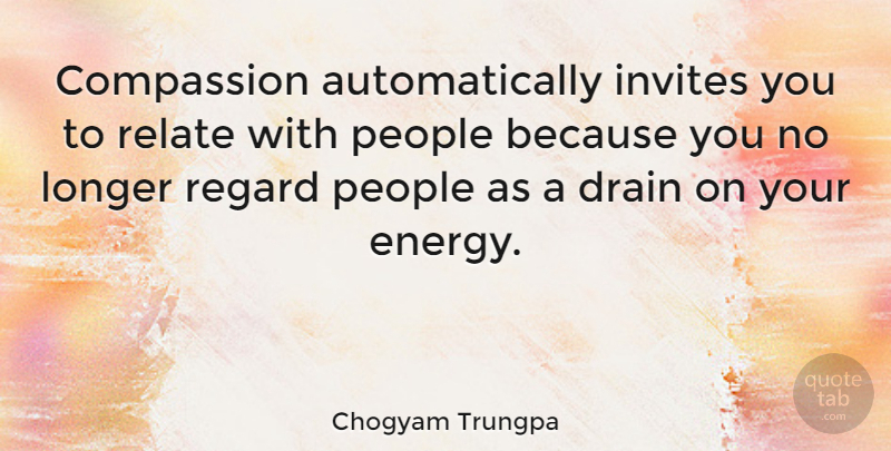 Chogyam Trungpa Quote About Inspirational, Life, Happiness: Compassion Automatically Invites You To...