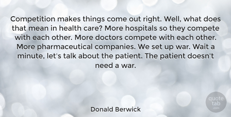 Donald Berwick Quote About War, Mean, Doctors: Competition Makes Things Come Out...