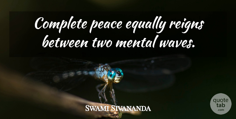 Swami Sivananda Quote About Complete, Equally, Peace, Reigns: Complete Peace Equally Reigns Between...