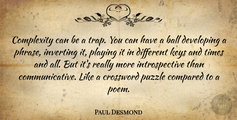 Paul Desmond Quote About Keys, Different, Balls: Complexity Can Be A Trap...