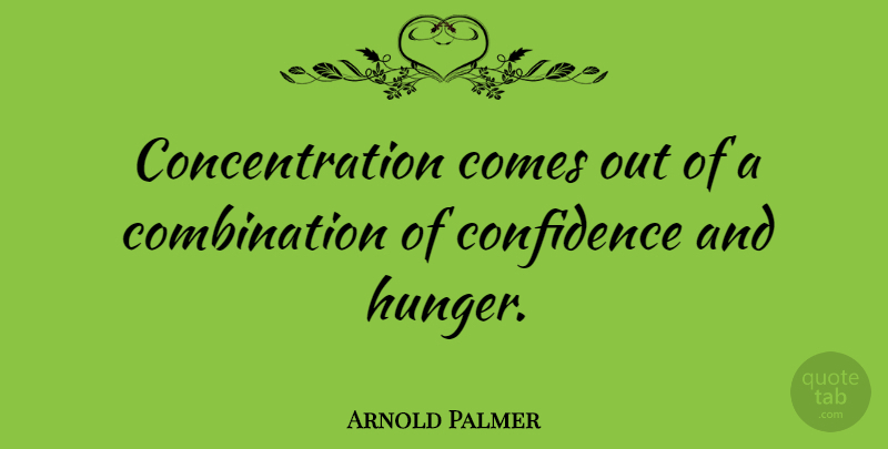Arnold Palmer Quotes Magnificent Arnold Palmer Concentration Comes Out Of A Combination Of