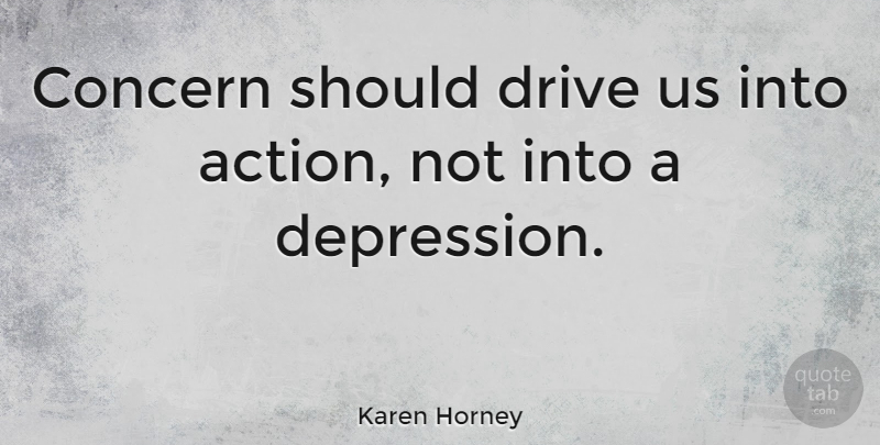 Karen Horney Quote About Inspirational, Depression, Hard Work: Concern Should Drive Us Into...