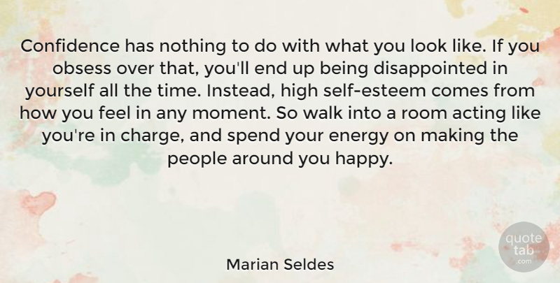 Marian Seldes Quote About Acting, Energy, High, Obsess, People: Confidence Has Nothing To Do...