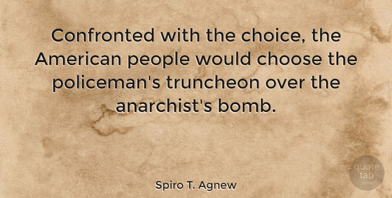 Spiro T. Agnew Quote About Native American, People, Choices: Confronted With The Choice The...
