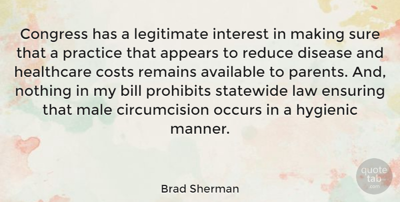 Brad Sherman Quote About Appears, Available, Bill, Congress, Costs: Congress Has A Legitimate Interest...