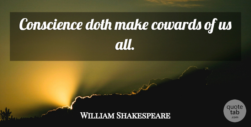 William Shakespeare Quote About Truth, Honesty, Creativity: Conscience Doth Make Cowards Of...