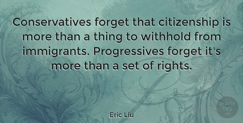 Eric Liu Quote About Rights, Forget, Citizenship: Conservatives Forget That Citizenship Is...