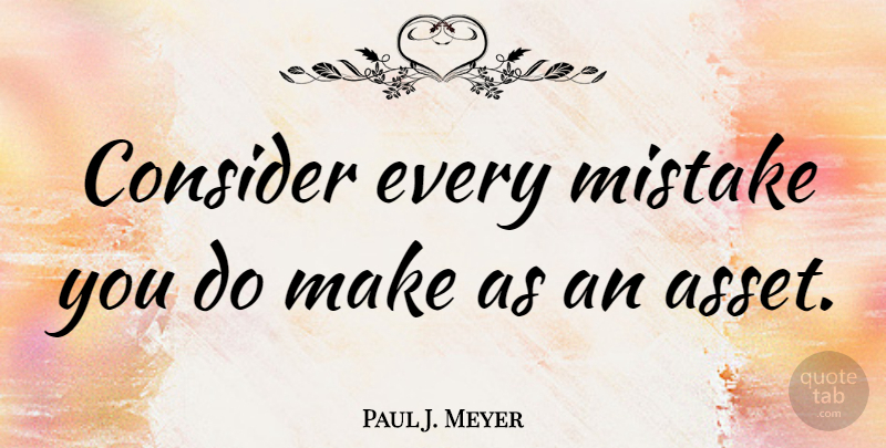 Paul J. Meyer Quote About undefined: Consider Every Mistake You Do...