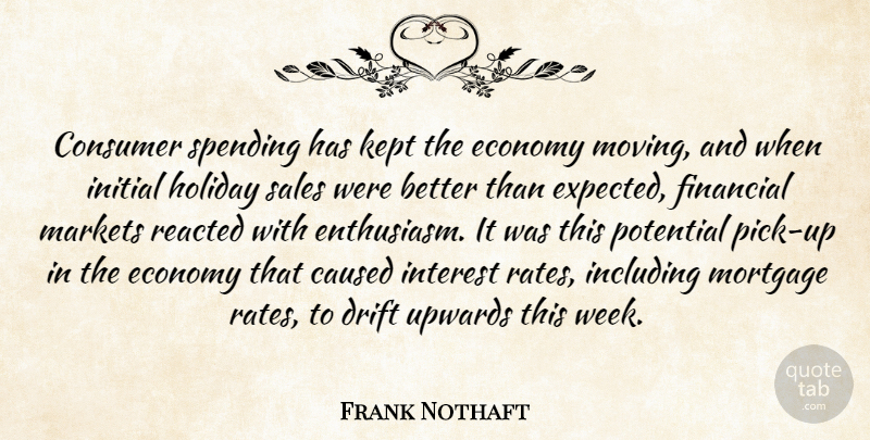 Frank Nothaft Quote About Caused, Consumer, Drift, Economy, Financial: Consumer Spending Has Kept The...