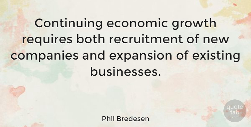 Phil Bredesen Quote About Growth, Expansion, Economic: Continuing Economic Growth Requires Both...