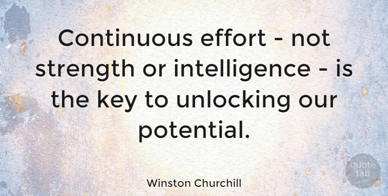 Winston Churchill Quote About Inspirational, Life, Motivational: Continuous Effort Not Strength Or...