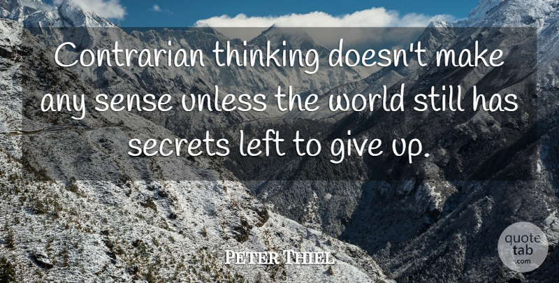 Peter Thiel Quote About Unless: Contrarian Thinking Doesnt Make Any...