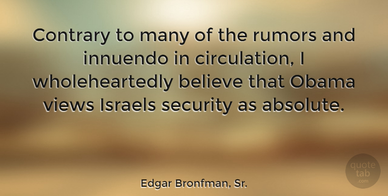 Edgar Bronfman, Sr. Quote About Believe, Israel, Views: Contrary To Many Of The...