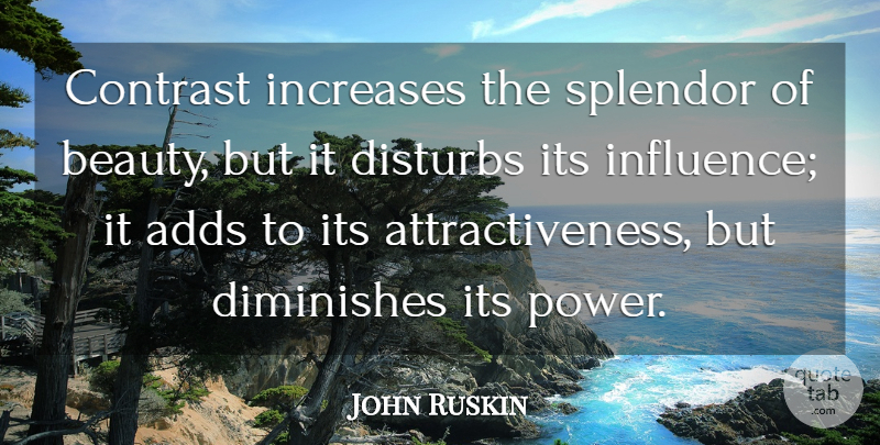 John Ruskin Quote About Beauty, Add, Splendor: Contrast Increases The Splendor Of...