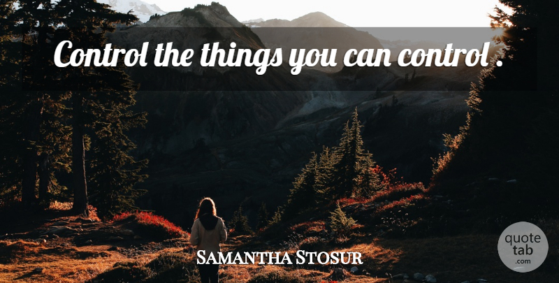 Samantha Stosur Control The Things You Can Control Quotetab
