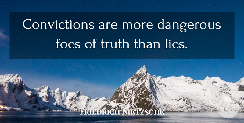 Friedrich Nietzsche Quote About Truth, Lying, Religion: Convictions Are More Dangerous Foes...