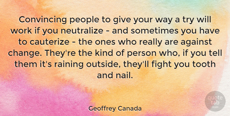 Geoffrey Canada Quote About Against, Change, Convincing, People, Raining: Convincing People To Give Your...