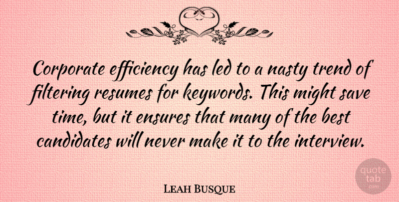 Leah Busque Quote About Best, Candidates, Corporate, Ensures, Filtering: Corporate Efficiency Has Led To...