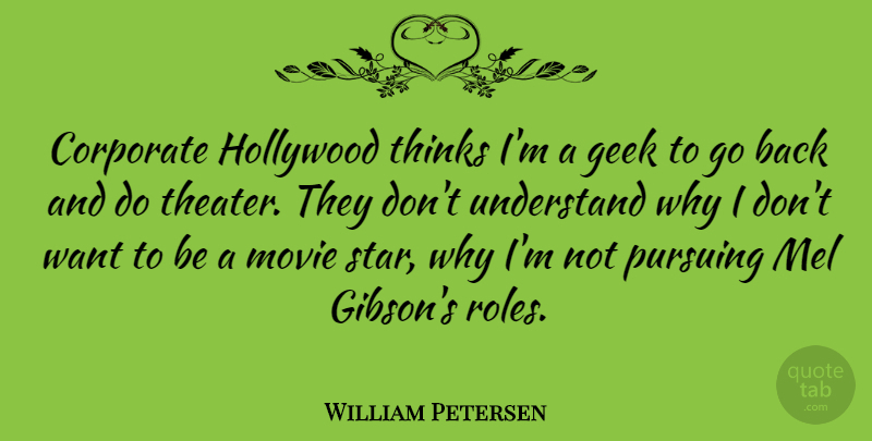 William Petersen Quote About Stars, Thinking, Roles: Corporate Hollywood Thinks Im A...