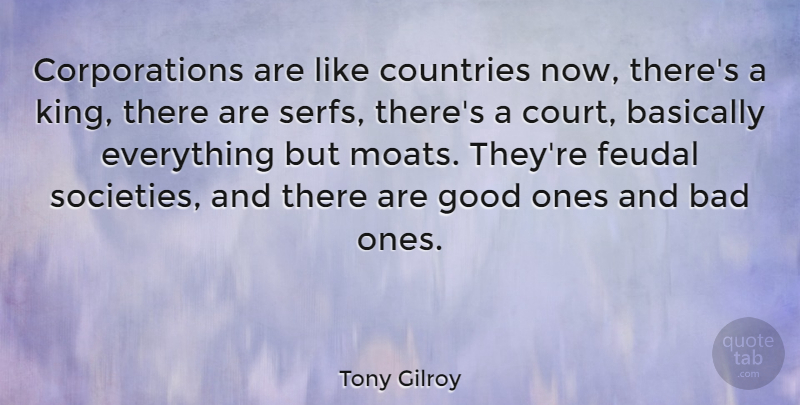 Tony Gilroy Quote About Bad, Basically, Countries, Good: Corporations Are Like Countries Now...