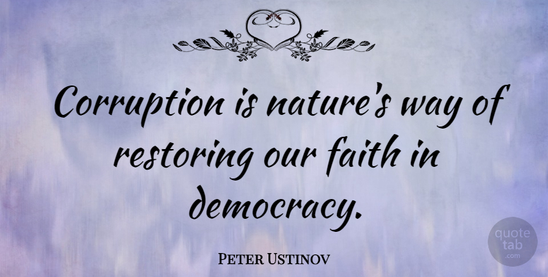Peter Ustinov Quote About Democracy, Way, Corruption: Corruption Is Natures Way Of...