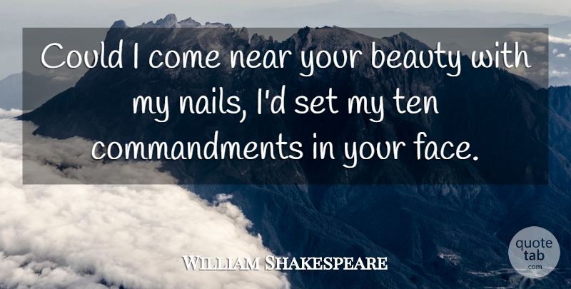 William Shakespeare Quote About Beauty, Near, Ten: Could I Come Near Your...