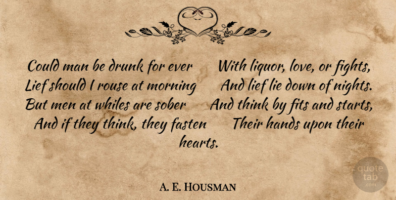 A. E. Housman Quote About Morning, Lying, Heart: Could Man Be Drunk For...