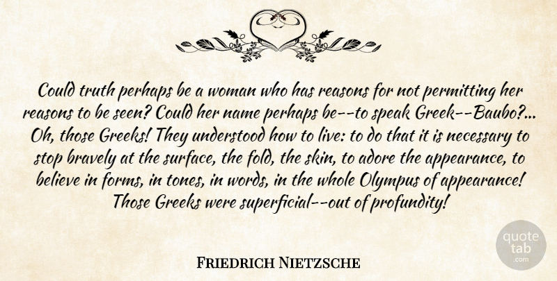 Friedrich Nietzsche Quote About Truth, Believe, Names: Could Truth Perhaps Be A...