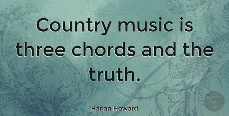 Harlan Howard Country Music Is Three Chords And The Truth Quotetab