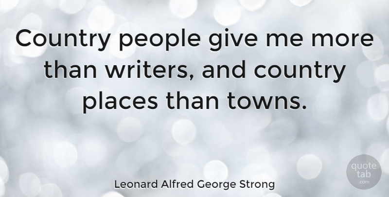 Leonard Alfred George Strong Quote About Country, English Writer, People: Country People Give Me More...