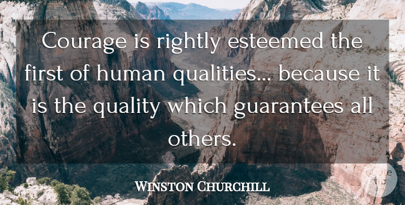 Winston Churchill Quote About Courage, Esteemed, Guarantees, Human, Rightly: Courage Is Rightly Esteemed The...