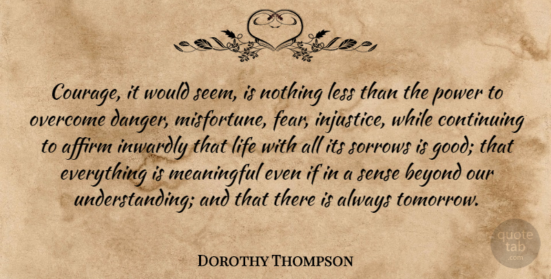 Dorothy Thompson Courage It Would Seem Is Nothing Less Than The