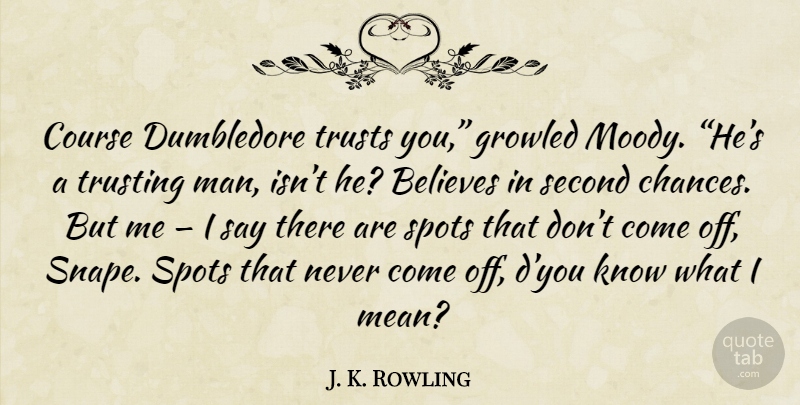 J. K. Rowling Quote About Believe, Mean, Men: Course Dumbledore Trusts You Growled...