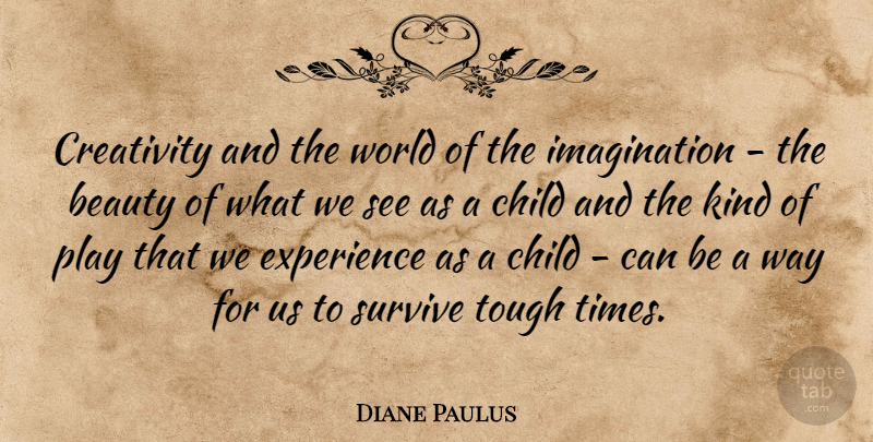 Diane Paulus Quote About Children, Creativity, Play: Creativity And The World Of...